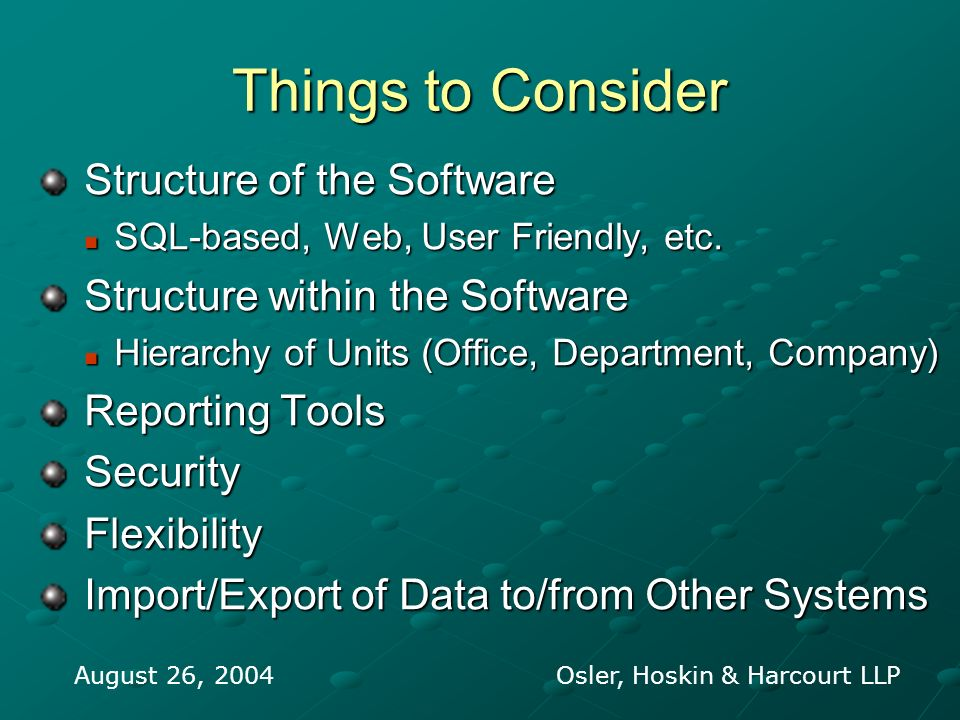 Things to Consider Structure of the Software Structure of the Software SQL-based, Web, User Friendly, etc.