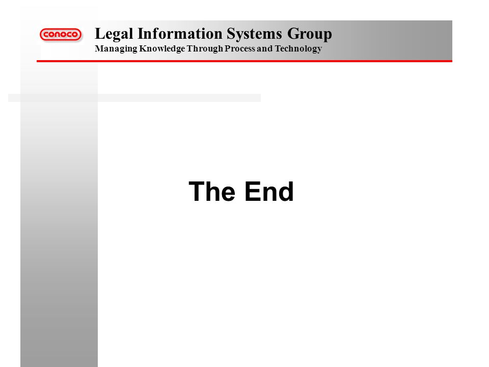Legal Information Systems Group Managing Knowledge Through Process and Technology The End