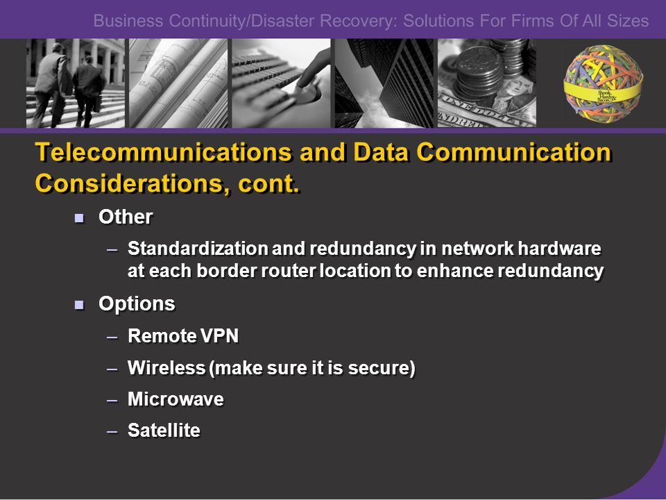 Telecommunications and Data Communication Considerations, cont. Other –Standardization and redundancy in network hardware at each border router locati