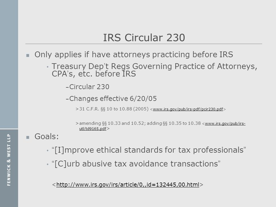 IRS Circular 230 n Only applies if have attorneys practicing before IRS Treasury Dep t Regs Governing Practice of Attorneys, CPA s, etc. before IRS –