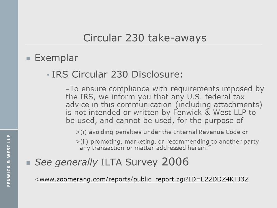 Circular 230 take-aways n Exemplar IRS Circular 230 Disclosure: – To ensure compliance with requirements imposed by the IRS, we inform you that any U.
