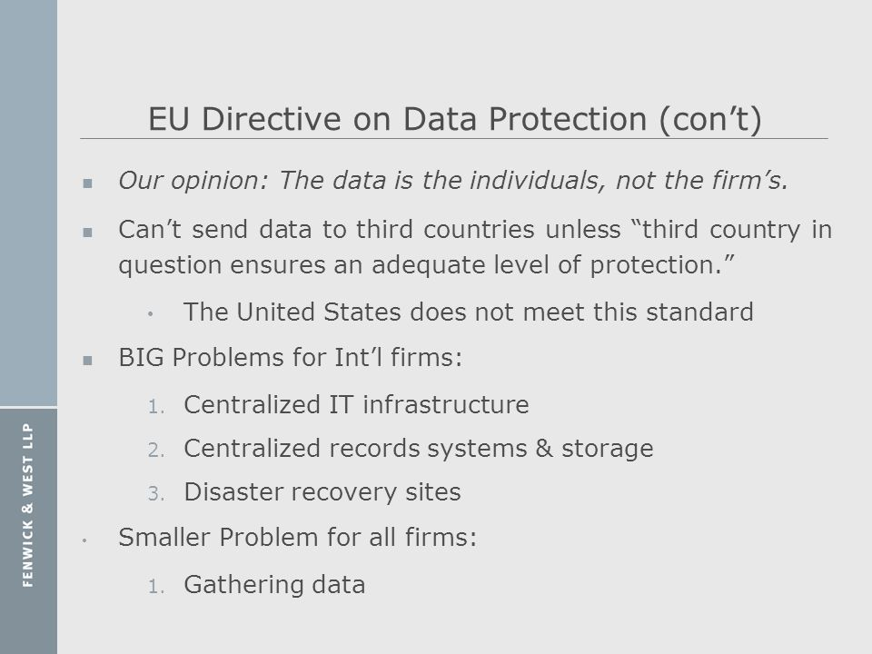EU Directive on Data Protection (cont) n Our opinion: The data is the individuals, not the firms. n Cant send data to third countries unless third cou