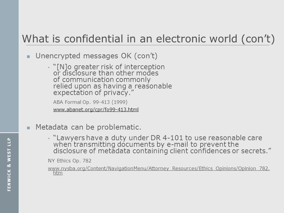 What is confidential in an electronic world (cont) n Unencrypted messages OK (cont) [N]o greater risk of interception or disclosure than other modes o