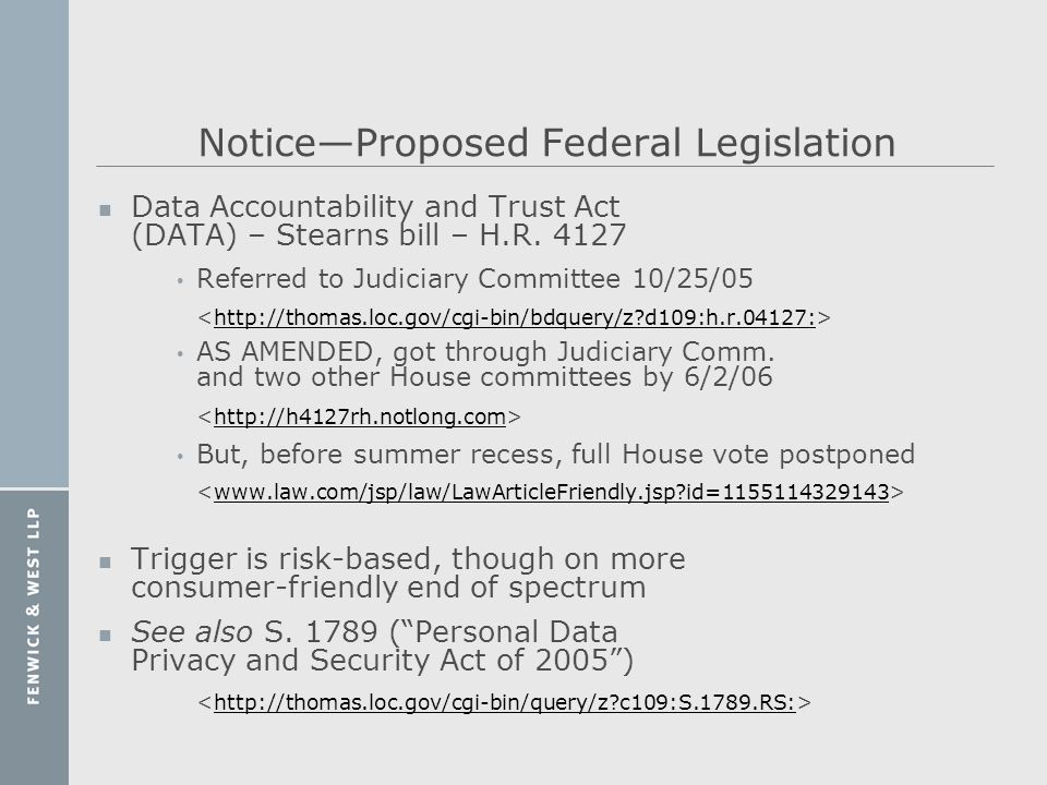 NoticeProposed Federal Legislation n Data Accountability and Trust Act (DATA) – Stearns bill – H.R. 4127 Referred to Judiciary Committee 10/25/05 http