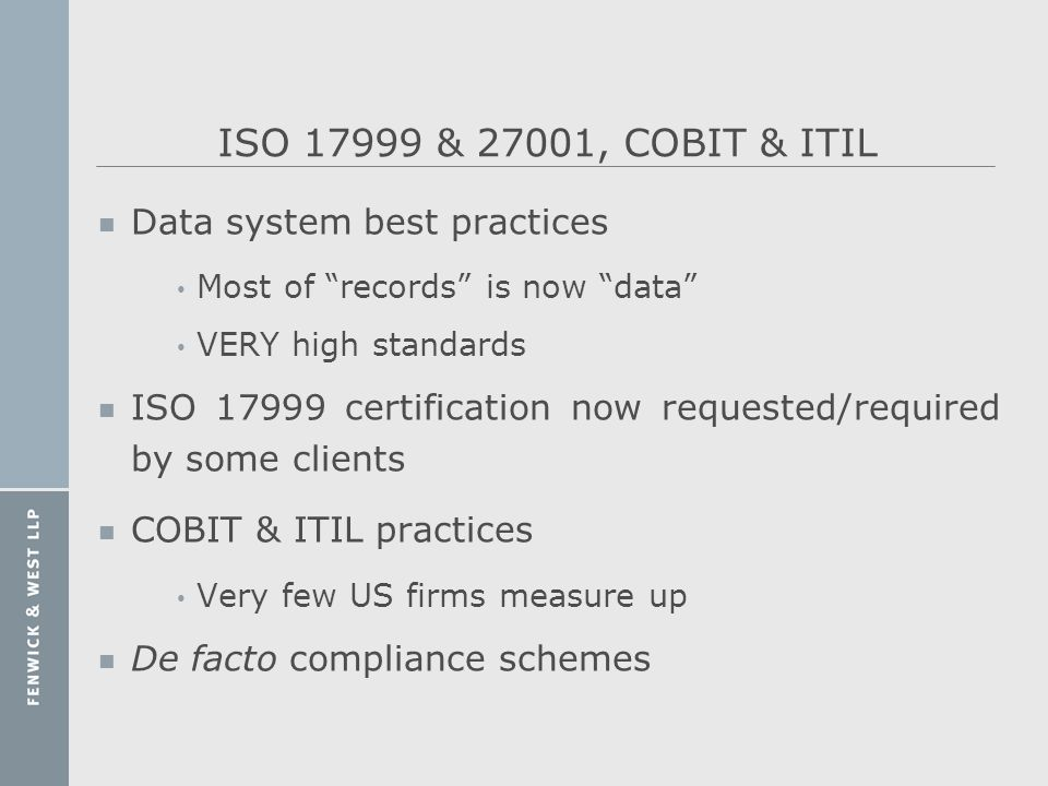ISO 17999 & 27001, COBIT & ITIL n Data system best practices Most of records is now data VERY high standards n ISO 17999 certification now requested/r