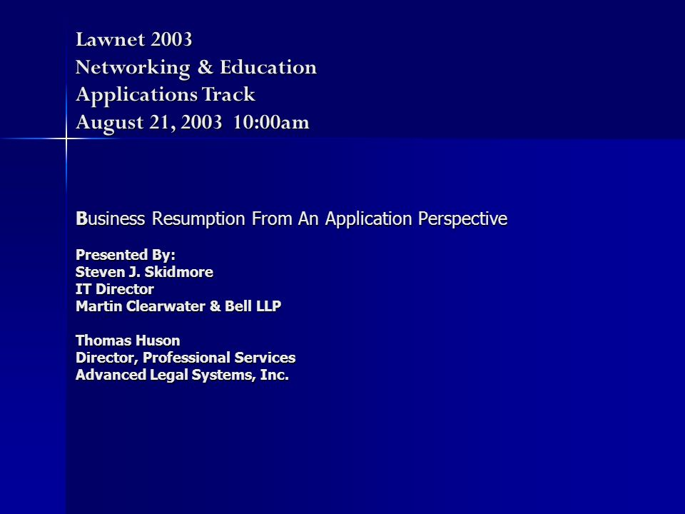 Business Resumption From An Application Perspective Presented By: Steven J.