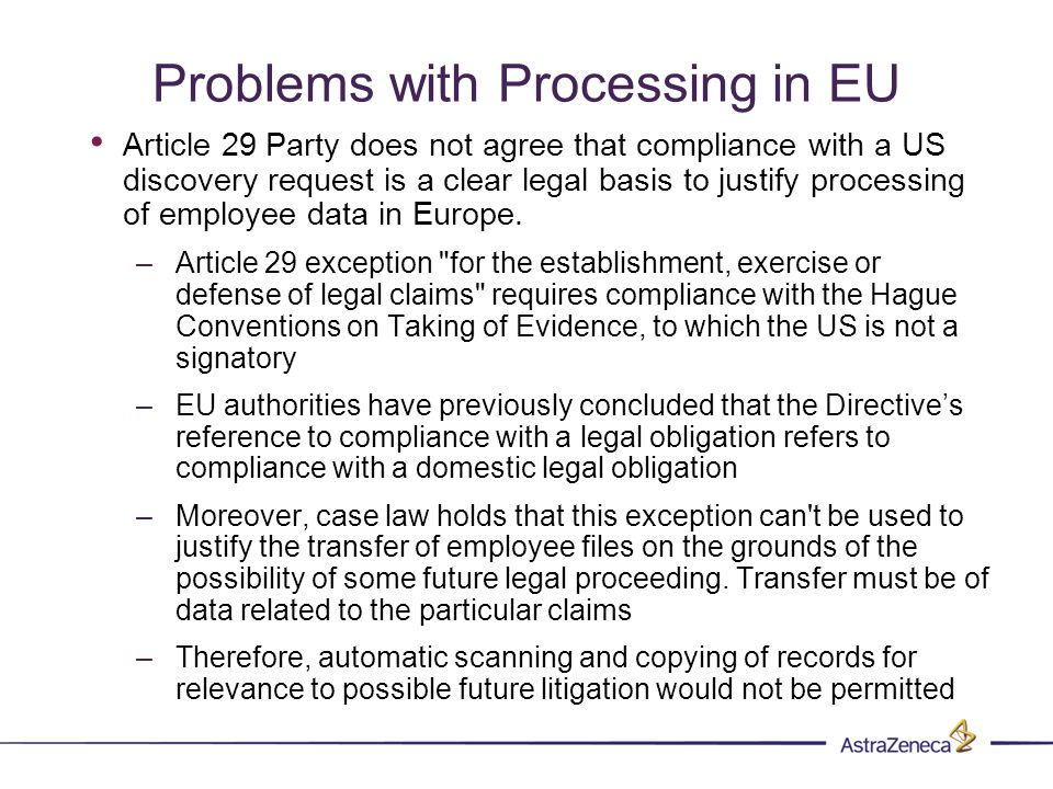 Problems with Processing in EU Article 29 Party does not agree that compliance with a US discovery request is a clear legal basis to justify processing of employee data in Europe.