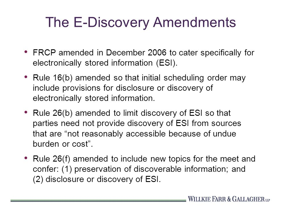 The E-Discovery Amendments FRCP amended in December 2006 to cater specifically for electronically stored information (ESI).