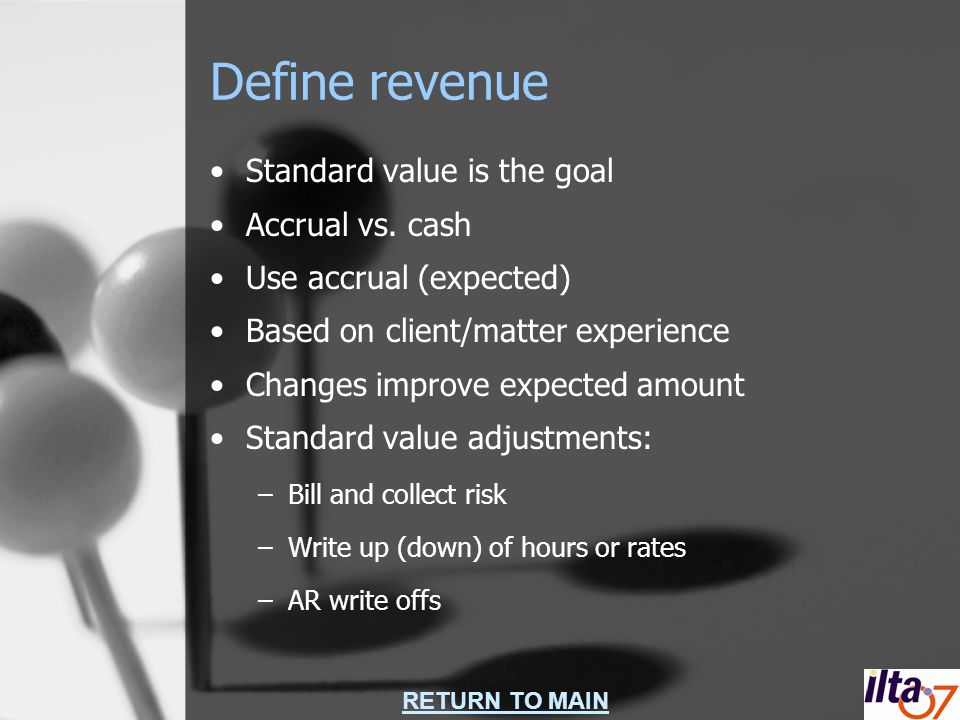 RETURN TO MAIN Define revenue Standard value is the goal Accrual vs.