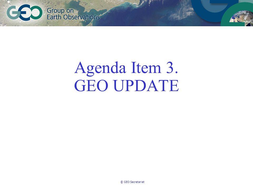 © GEO Secretariat Agenda Item 3. GEO UPDATE