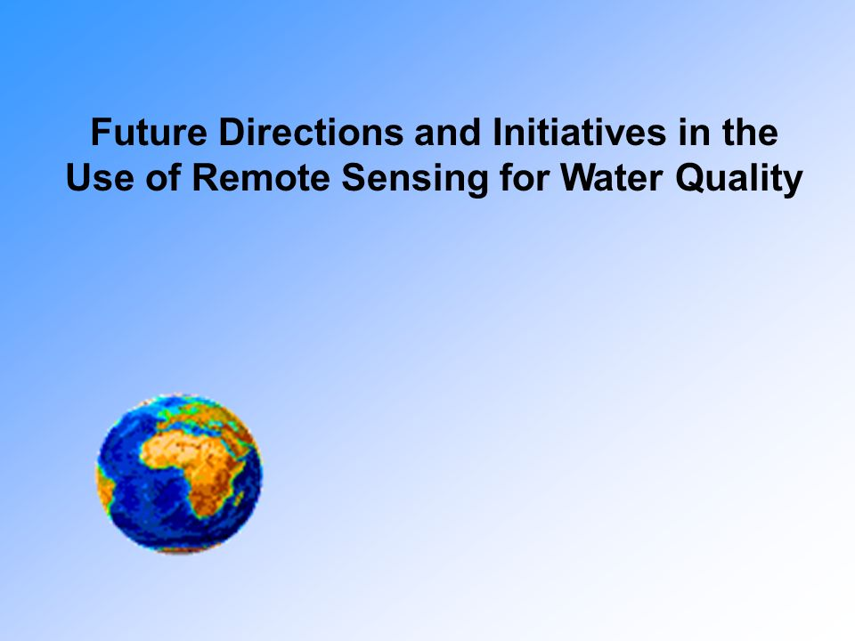 Future Directions and Initiatives in the Use of Remote Sensing for Water Quality