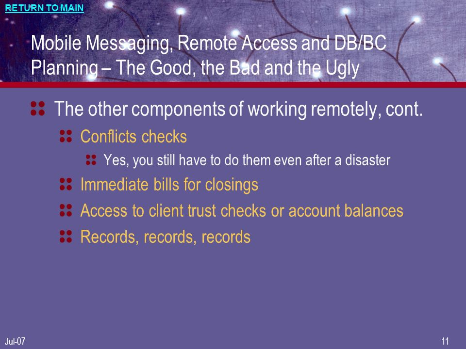 RETURN TO MAIN Jul-0711 Mobile Messaging, Remote Access and DB/BC Planning – The Good, the Bad and the Ugly The other components of working remotely,