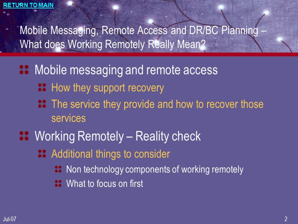 RETURN TO MAIN Jul-072 Mobile Messaging, Remote Access and DR/BC Planning – What does Working Remotely Really Mean.