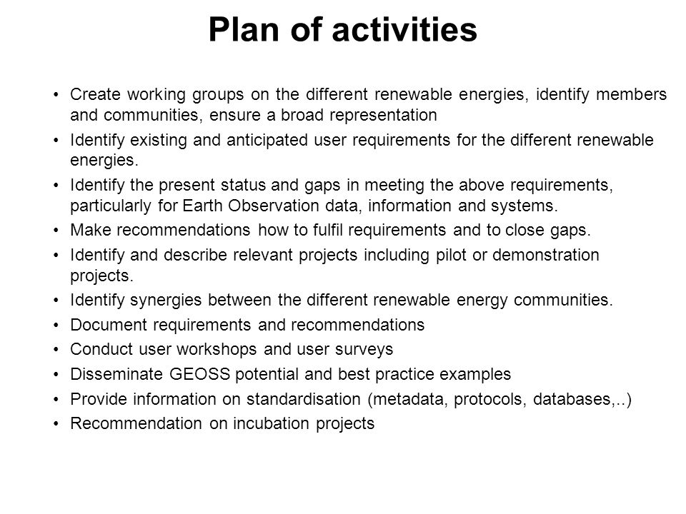 Plan of activities Create working groups on the different renewable energies, identify members and communities, ensure a broad representation Identify existing and anticipated user requirements for the different renewable energies.