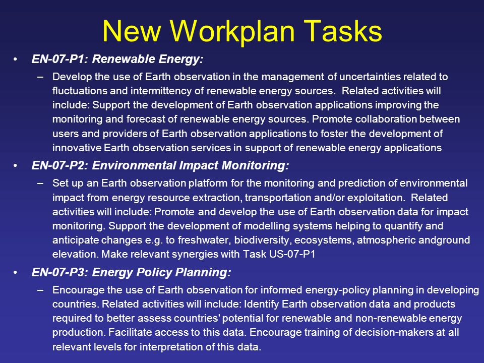 New Workplan Tasks EN-07-P1: Renewable Energy: –Develop the use of Earth observation in the management of uncertainties related to fluctuations and intermittency of renewable energy sources.