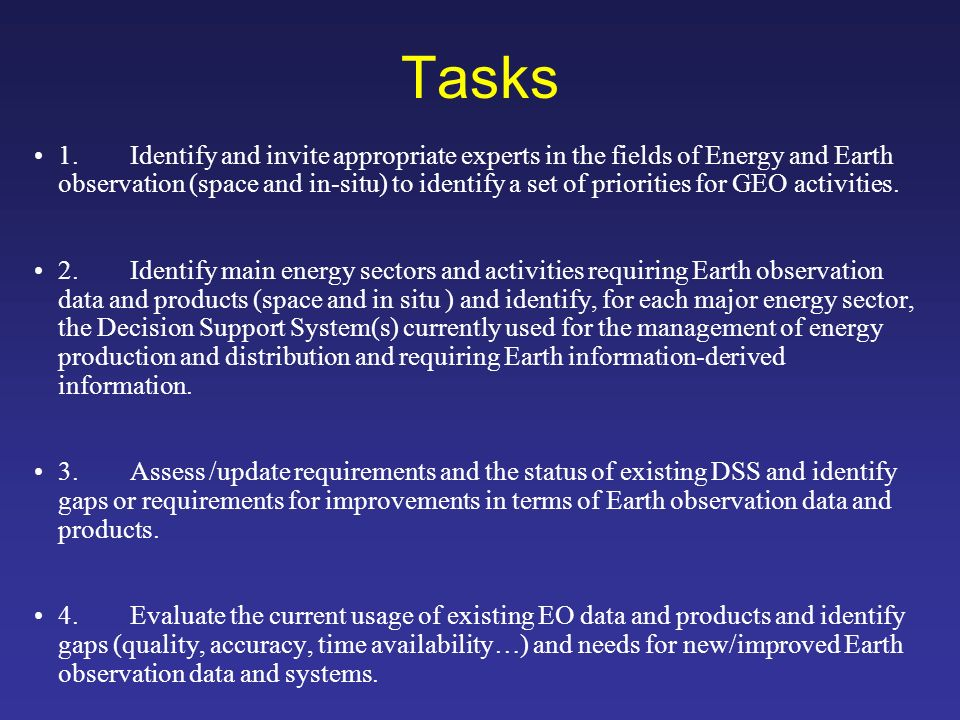 Tasks 1.Identify and invite appropriate experts in the fields of Energy and Earth observation (space and in-situ) to identify a set of priorities for GEO activities.