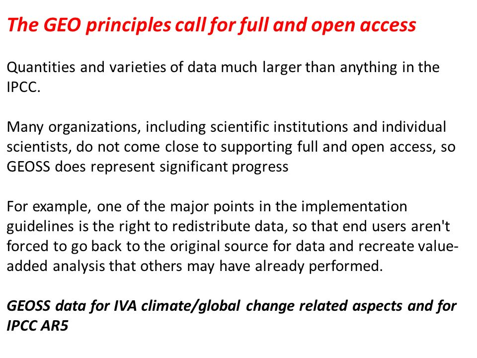 The GEO principles call for full and open access Quantities and varieties of data much larger than anything in the IPCC. Many organizations, including