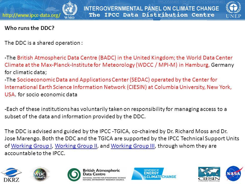 http://www.ipcc-data.org/ Who runs the DDC? The DDC is a shared operation : -The British Atmospheric Data Centre (BADC) in the United Kingdom; the Wor