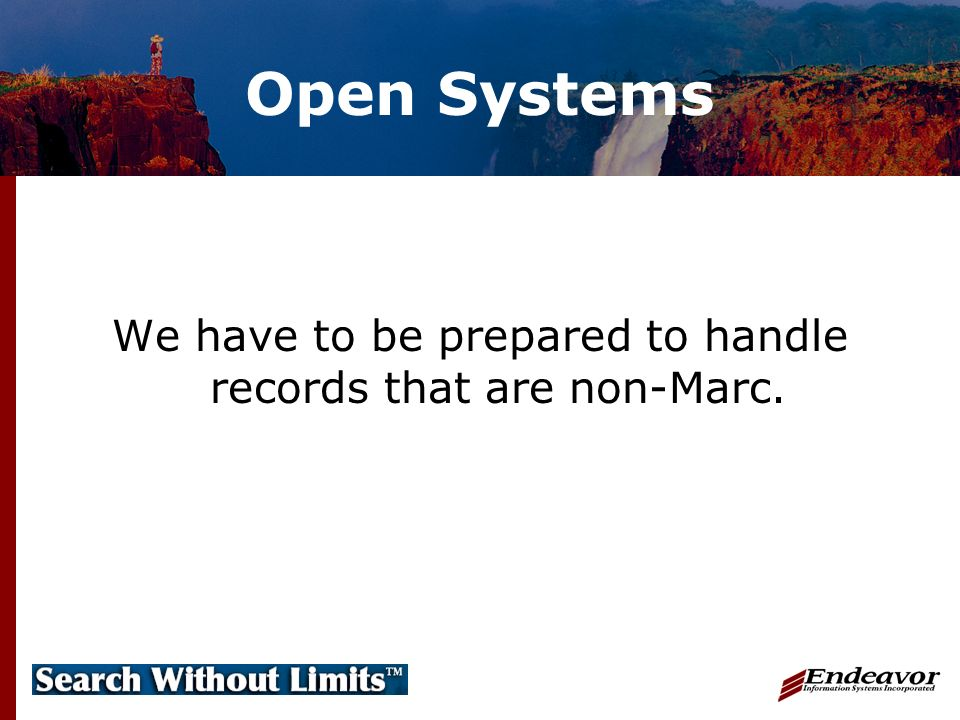 Open Systems We have to be prepared to handle records that are non-Marc.