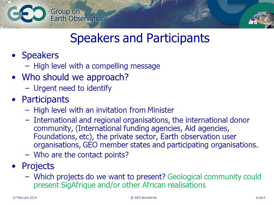 12 February 2014© GEO Secretariatslide 4 Speakers and Participants Speakers –High level with a compelling message Who should we approach.