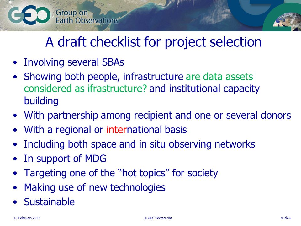 12 February 2014© GEO Secretariatslide 5 A draft checklist for project selection Involving several SBAs Showing both people, infrastructure are data assets considered as ifrastructure.