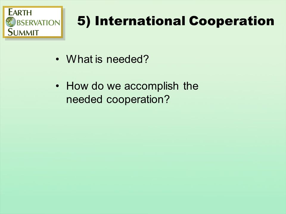 What is needed How do we accomplish the needed cooperation 5) International Cooperation