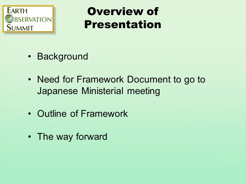 Overview of Presentation Background Need for Framework Document to go to Japanese Ministerial meeting Outline of Framework The way forward