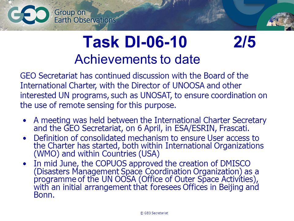 © GEO Secretariat Task DI-06-10 2/5 Achievements to date A meeting was held between the International Charter Secretary and the GEO Secretariat, on 6 April, in ESA/ESRIN, Frascati.