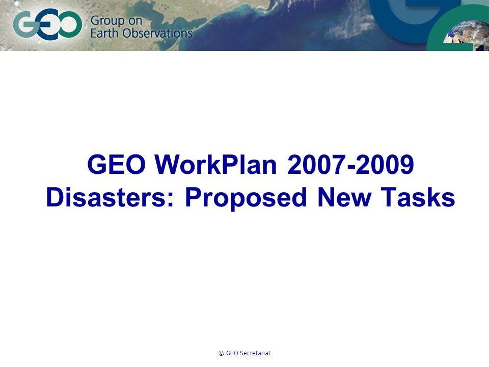 © GEO Secretariat GEO WorkPlan 2007-2009 Disasters: Proposed New Tasks