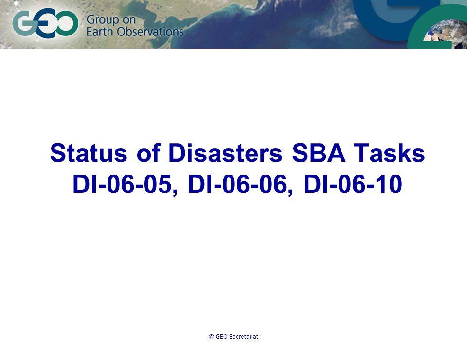 © GEO Secretariat Status of Disasters SBA Tasks DI-06-05, DI-06-06, DI-06-10