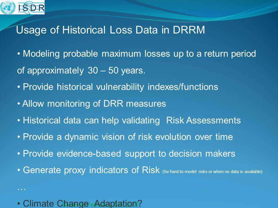 Geneva, February 2-4, 2011 Usage of Historical Loss Data in DRRM Modeling probable maximum losses up to a return period of approximately 30 – 50 years.