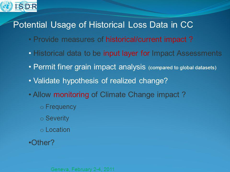 Geneva, February 2-4, 2011 Potential Usage of Historical Loss Data in CC Provide measures of historical/current impact .