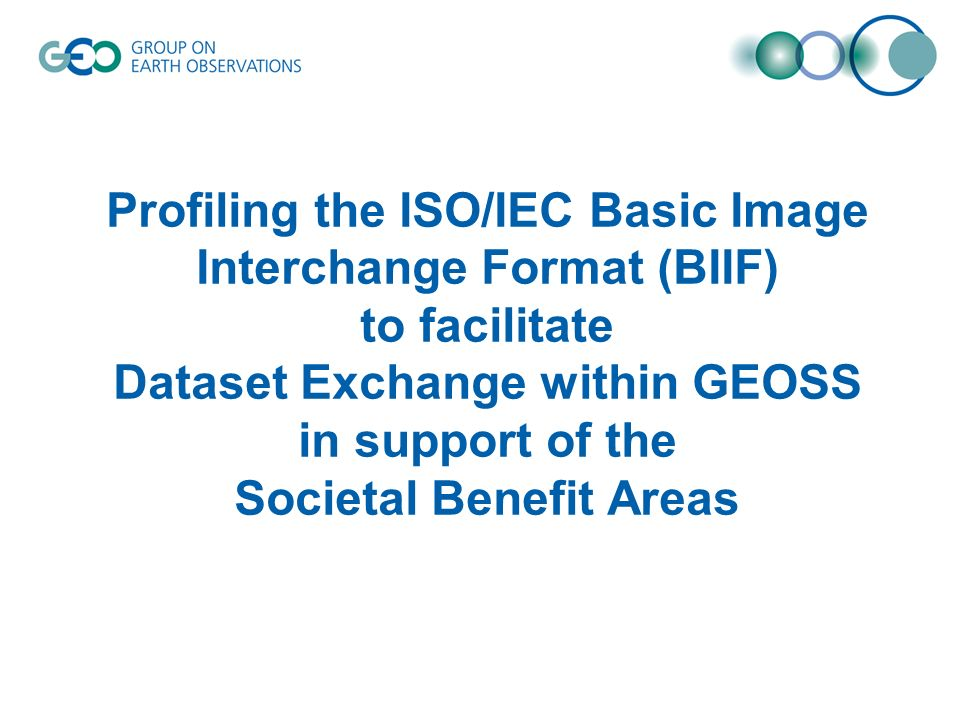 Profiling the ISO/IEC Basic Image Interchange Format (BIIF) to facilitate Dataset Exchange within GEOSS in support of the Societal Benefit Areas