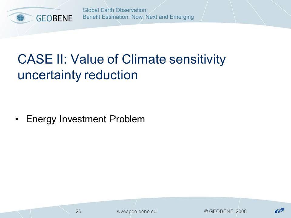 26 www.geo-bene.eu © GEOBENE 2008 CASE II: Value of Climate sensitivity uncertainty reduction Energy Investment Problem