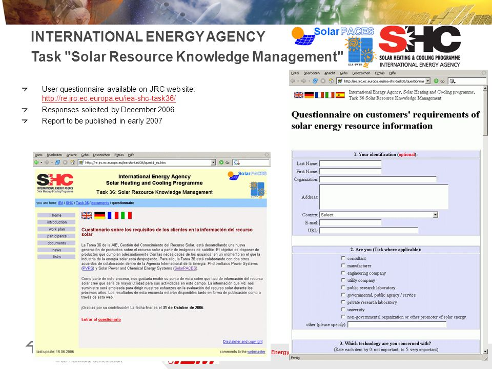 virtual Institute of Energy Meteorology User questionnaire available on JRC web site: http://re.jrc.ec.europa.eu/iea-shc-task36/ Responses solicited by December 2006 Report to be published in early 2007 INTERNATIONAL ENERGY AGENCY Task Solar Resource Knowledge Management
