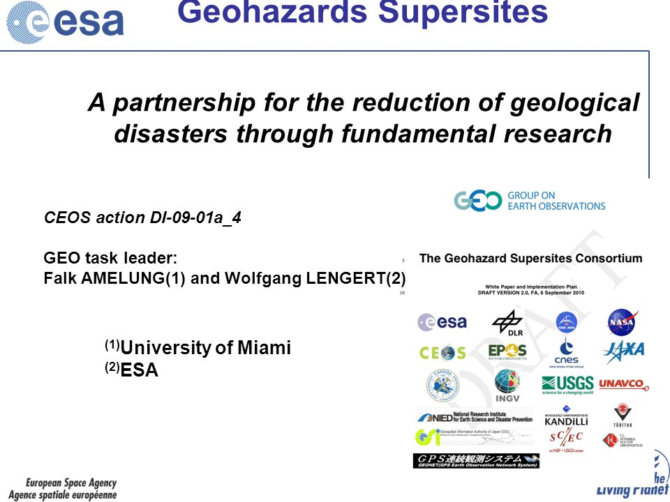 Geohazards Supersites A partnership for the reduction of geological disasters through fundamental research (1) University of Miami (2) ESA CEOS action DI-09-01a_4 GEO task leader: Falk AMELUNG(1) and Wolfgang LENGERT(2)