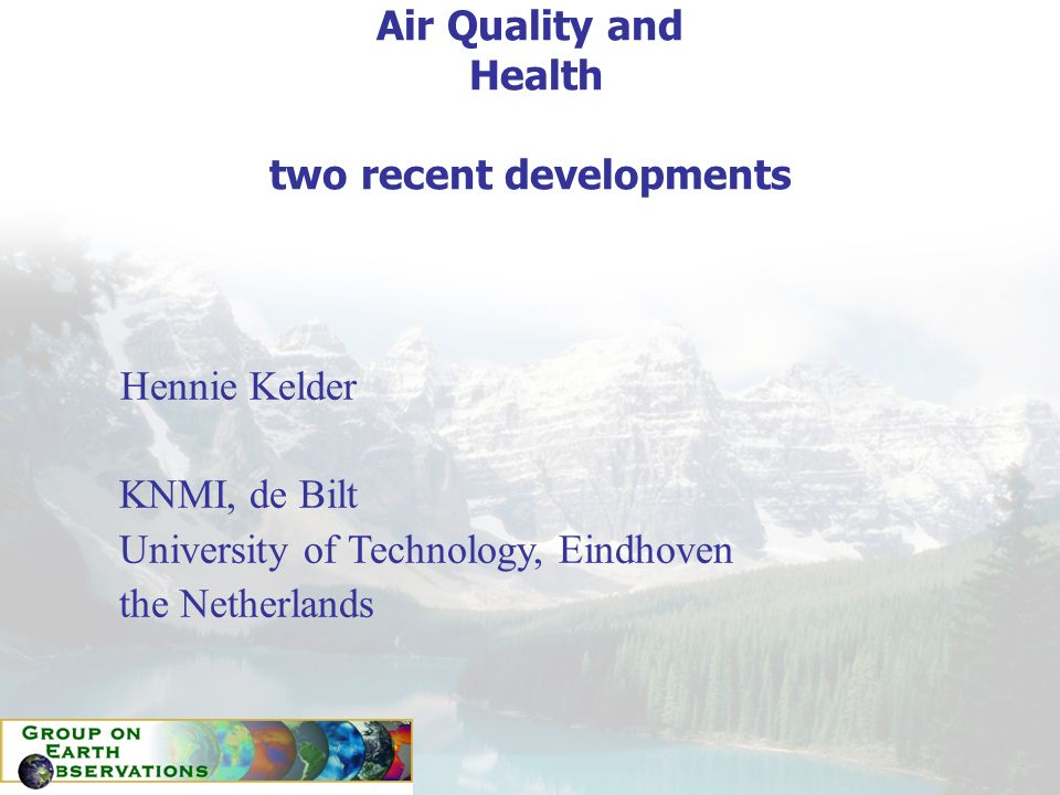 Air Quality and Health two recent developments Hennie Kelder KNMI, de Bilt University of Technology, Eindhoven the Netherlands