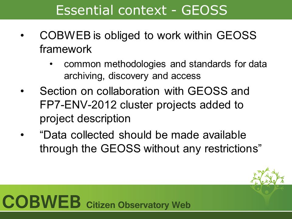 Essential context - GEOSS COBWEB is obliged to work within GEOSS framework common methodologies and standards for data archiving, discovery and access