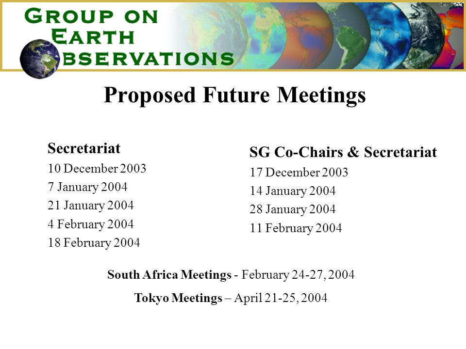 Proposed Future Meetings Secretariat 10 December January January February February 2004 SG Co-Chairs & Secretariat 17 December January January February 2004 South Africa Meetings - February 24-27, 2004 Tokyo Meetings – April 21-25, 2004
