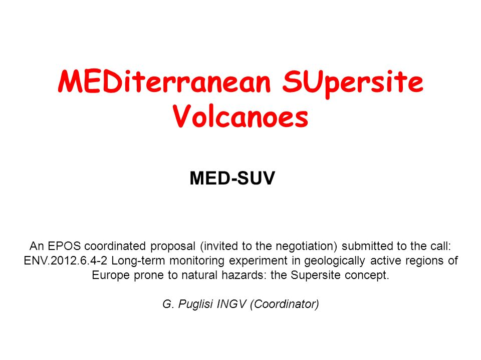 MEDiterranean SUpersite Volcanoes MED-SUV An EPOS coordinated proposal (invited to the negotiation) submitted to the call: ENV.2012.6.4-2 Long-term mo