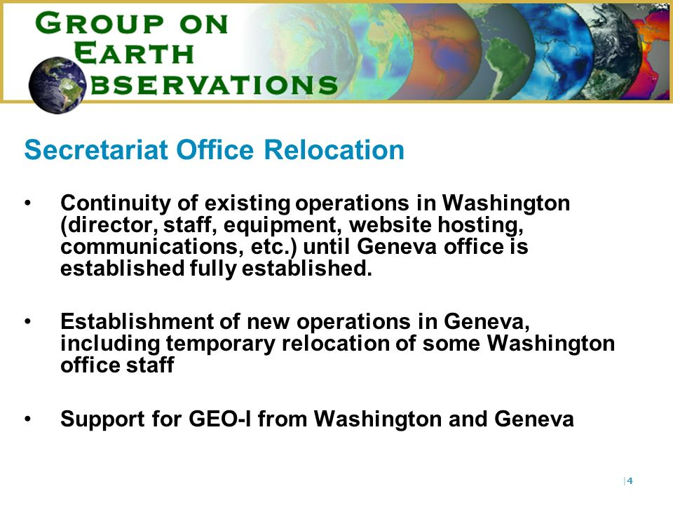 |4|4 Secretariat Office Relocation Continuity of existing operations in Washington (director, staff, equipment, website hosting, communications, etc.) until Geneva office is established fully established.