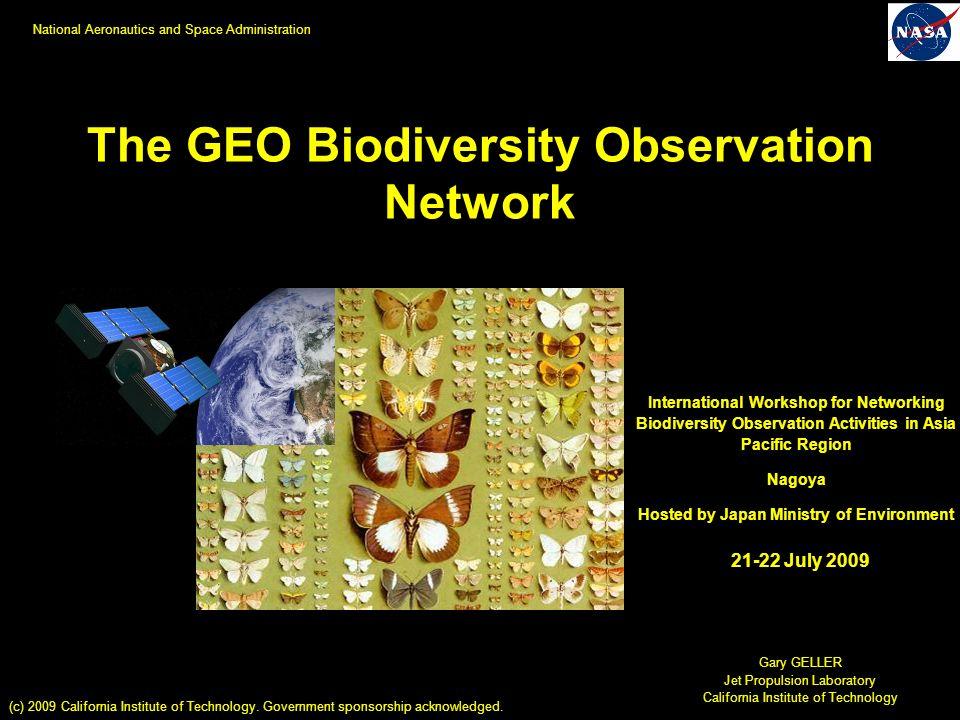 The GEO Biodiversity Observation Network Gary GELLER Jet Propulsion Laboratory California Institute of Technology International Workshop for Networkin