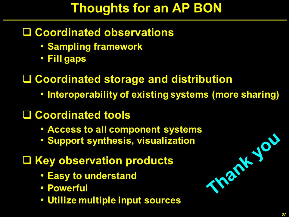 27 Thoughts for an AP BON Coordinated observations Sampling framework Fill gaps Coordinated storage and distribution Interoperability of existing syst