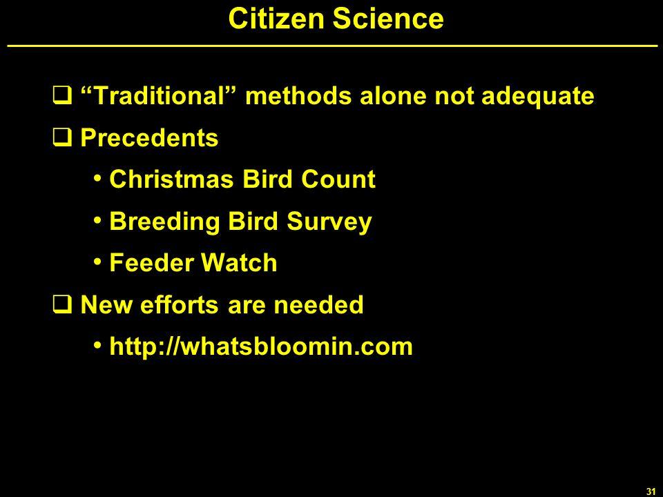 31 Citizen Science Traditional methods alone not adequate Precedents Christmas Bird Count Breeding Bird Survey Feeder Watch New efforts are needed htt
