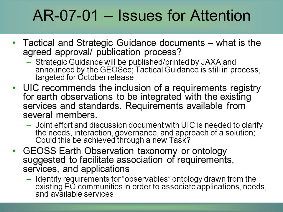 AR-07-01: Registries Define and deploy GEOSS Registries –Component and Service Registry: operational –Standards and Special Arrangements Registry: operational –Online capabilities referenced in Tactical Guidance, as of May 2008, Tactical Guidance document is still not visible on the GEO Website –Connection points between Requirements Registry and other Registries being identified (Feb 2008) User Requirements Registry prototype online for testing by UIC, published draft May 2008 Best Practices Wiki, online April 2008