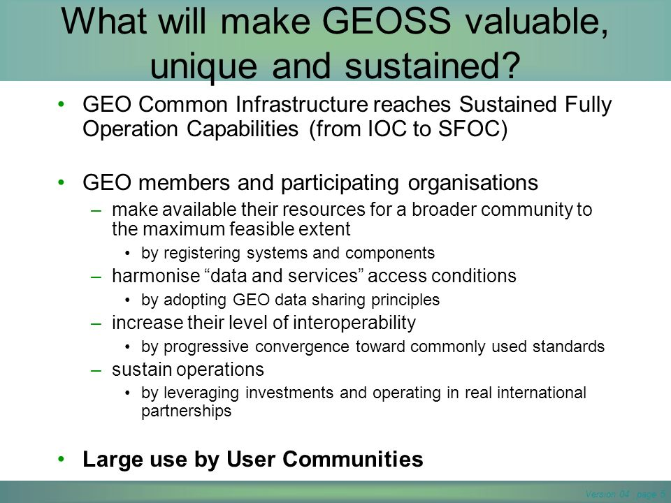 Version 04 page 5 What will make GEOSS valuable, unique and sustained.