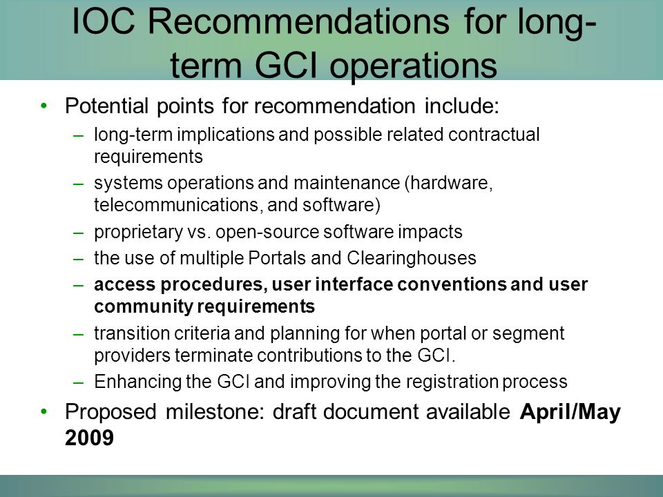 IOC Recommendations for long- term GCI operations Potential points for recommendation include: –long-term implications and possible related contractual requirements –systems operations and maintenance (hardware, telecommunications, and software) –proprietary vs.