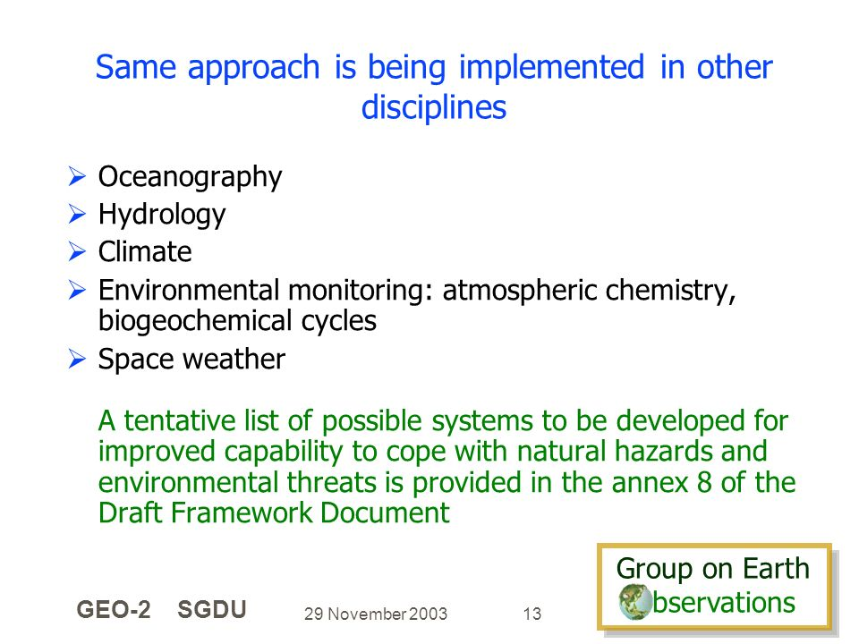 Group on Earth bservations Group on Earth bservations 29 November 2003 GEO-2 SGDU 13 Same approach is being implemented in other disciplines Oceanogra