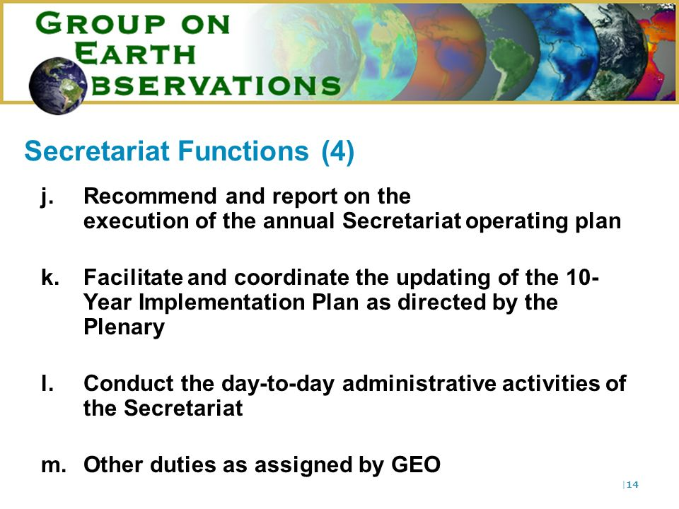 |14 Secretariat Functions (4) j.Recommend and report on the execution of the annual Secretariat operating plan k.Facilitate and coordinate the updatin