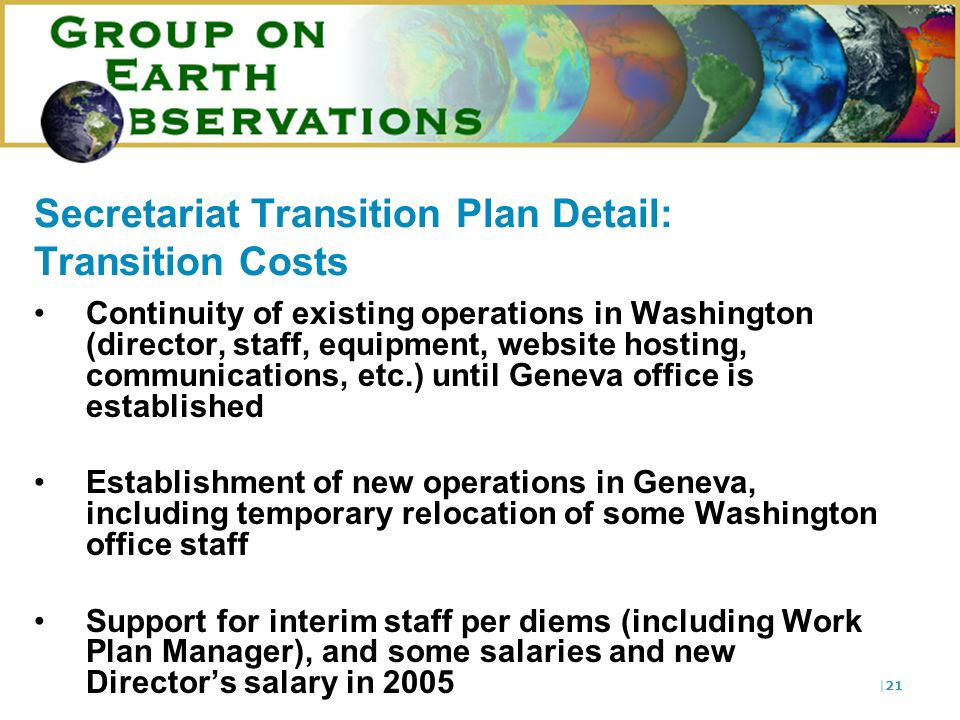 |21 Secretariat Transition Plan Detail: Transition Costs Continuity of existing operations in Washington (director, staff, equipment, website hosting,